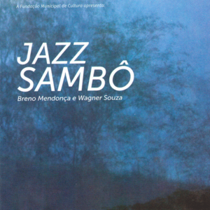 Breno Mendonça e Wagner Souza - Jazz Sambô - 2012