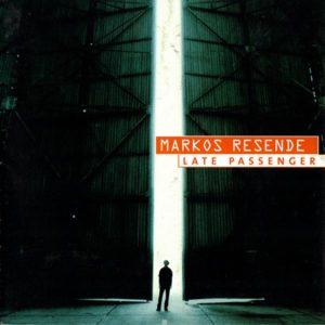 Markos Resende - Late Passenger - 1999