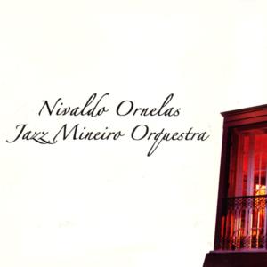 Nivaldo Ornelas - Jazz Mineiro Orquestra - 2012