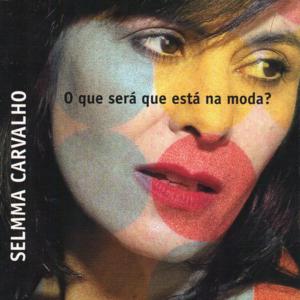 Selmma Carvalho - O que será que está na moda? - 2005