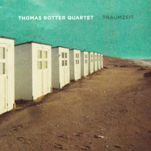 Thomas Rotter Quartet - Traumzeit - 2008